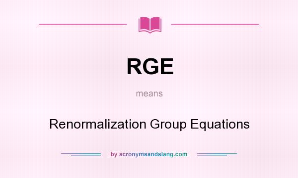 What does RGE mean? It stands for Renormalization Group Equations
