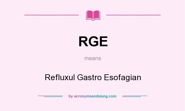 What does RGE mean? It stands for Refluxul Gastro Esofagian