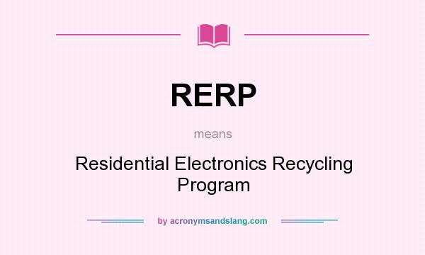 What does RERP mean? It stands for Residential Electronics Recycling Program