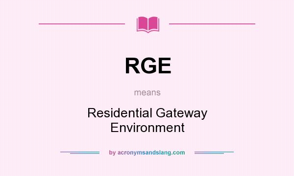 What does RGE mean? It stands for Residential Gateway Environment