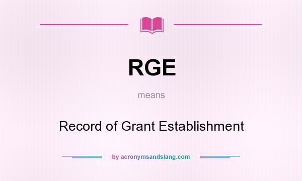 What does RGE mean? It stands for Record of Grant Establishment