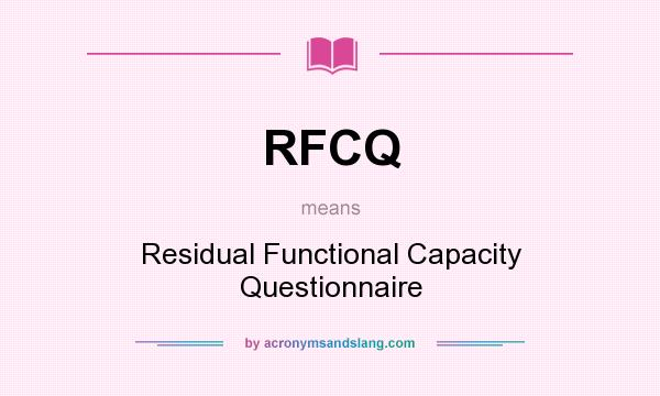 What does RFCQ mean? It stands for Residual Functional Capacity Questionnaire