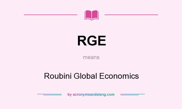 What does RGE mean? It stands for Roubini Global Economics