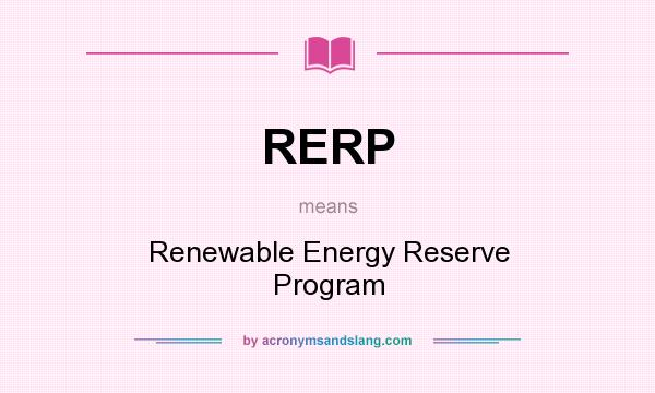 What does RERP mean? It stands for Renewable Energy Reserve Program