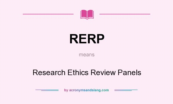 What does RERP mean? It stands for Research Ethics Review Panels