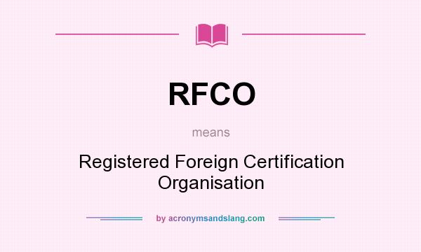 What does RFCO mean? It stands for Registered Foreign Certification Organisation
