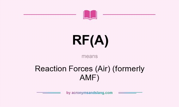 What does RF(A) mean? It stands for Reaction Forces (Air) (formerly AMF)