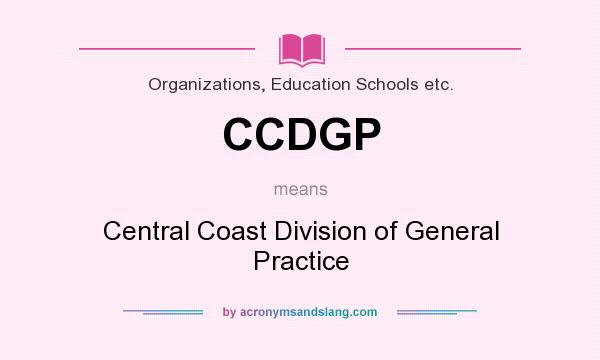 What does CCDGP mean? It stands for Central Coast Division of General Practice