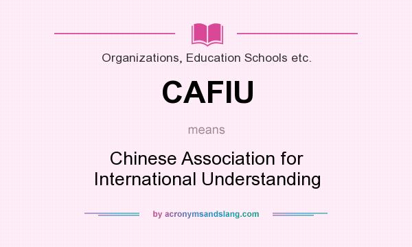 What does CAFIU mean? It stands for Chinese Association for International Understanding