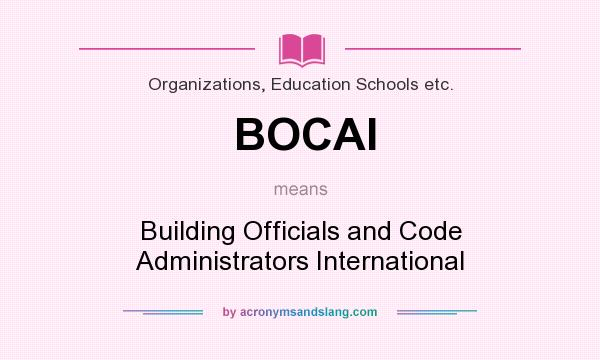 What does BOCAI mean? It stands for Building Officials and Code Administrators International