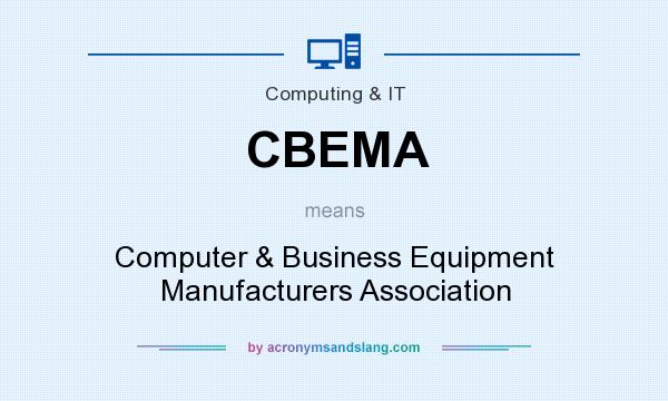 What does CBEMA mean? It stands for Computer & Business Equipment Manufacturers Association