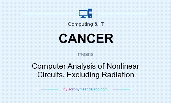 What does CANCER mean? It stands for Computer Analysis of Nonlinear Circuits, Excluding Radiation