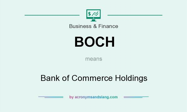 What does BOCH mean? It stands for Bank of Commerce Holdings