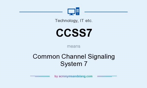 What does CCSS7 mean? It stands for Common Channel Signaling System 7