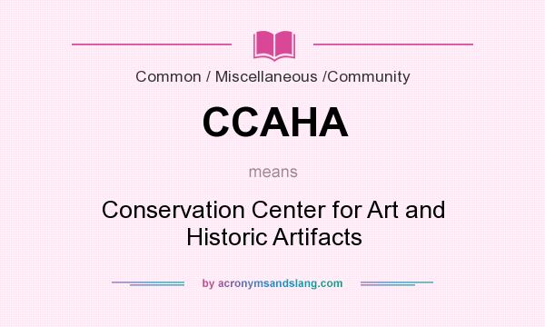 What does CCAHA mean? It stands for Conservation Center for Art and Historic Artifacts