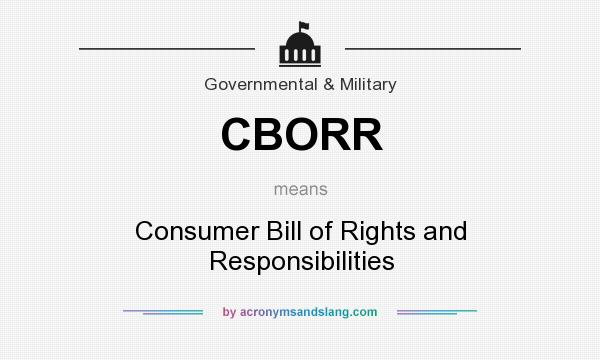 What does CBORR mean? It stands for Consumer Bill of Rights and Responsibilities