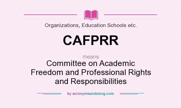 What does CAFPRR mean? It stands for Committee on Academic Freedom and Professional Rights and Responsibilities