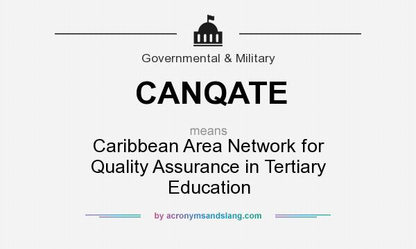 What does CANQATE mean? It stands for Caribbean Area Network for Quality Assurance in Tertiary Education
