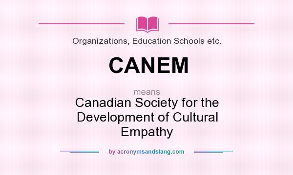 What does CANEM mean? It stands for Canadian Society for the Development of Cultural Empathy