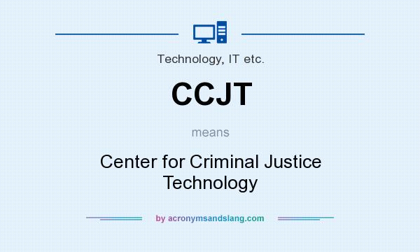 definition of ccjt ccjt stands for center for criminal justice technology by acronymsandslangcom