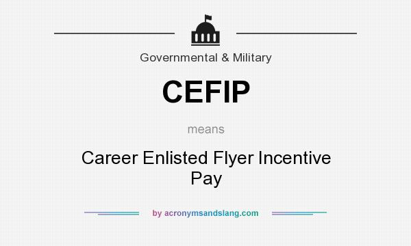 What does CEFIP mean? It stands for Career Enlisted Flyer Incentive Pay