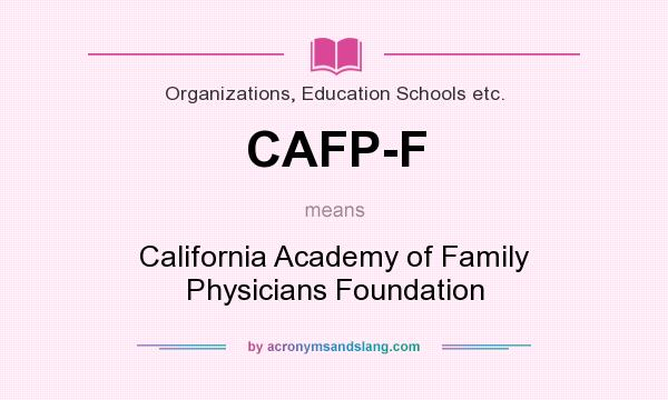 What does CAFP-F mean? It stands for California Academy of Family Physicians Foundation