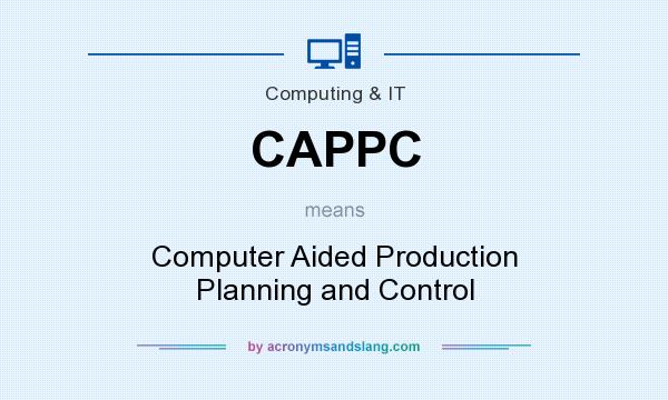 What does CAPPC mean? It stands for Computer Aided Production Planning and Control
