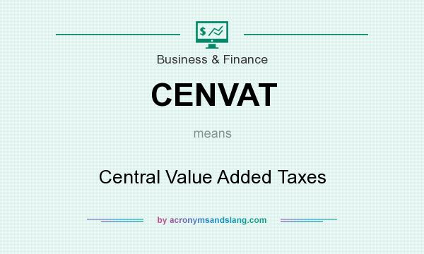What does CENVAT mean? It stands for Central Value Added Taxes