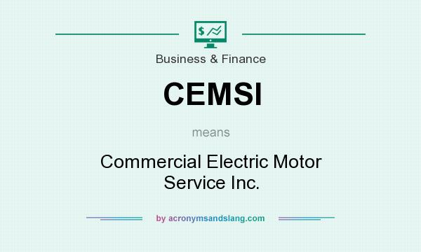 What does CEMSI mean? It stands for Commercial Electric Motor Service Inc.