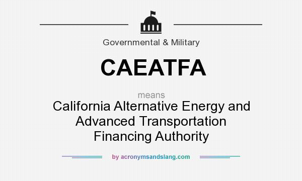 What does CAEATFA mean? It stands for California Alternative Energy and Advanced Transportation Financing Authority