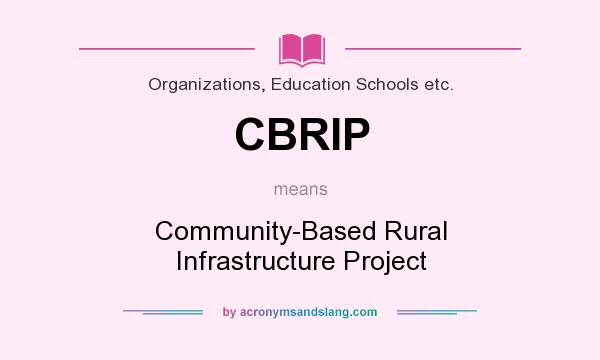 What does CBRIP mean? It stands for Community-Based Rural Infrastructure Project