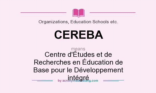 What does CEREBA mean? It stands for Centre d`Études et de Recherches en Éducation de Base pour le Développement intégré