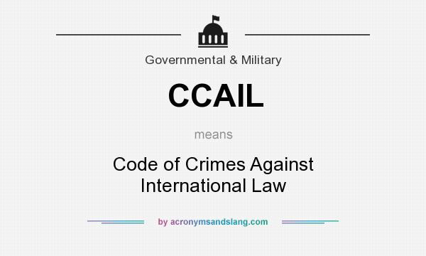 What does CCAIL mean? It stands for Code of Crimes Against International Law