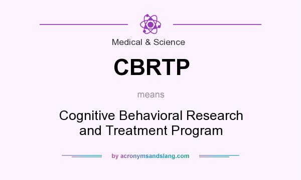 What does CBRTP mean? It stands for Cognitive Behavioral Research and Treatment Program