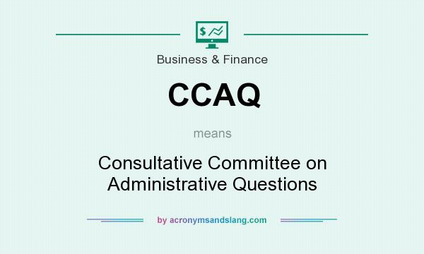 What does CCAQ mean? It stands for Consultative Committee on Administrative Questions
