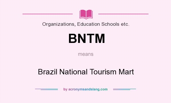 What does BNTM mean? It stands for Brazil National Tourism Mart