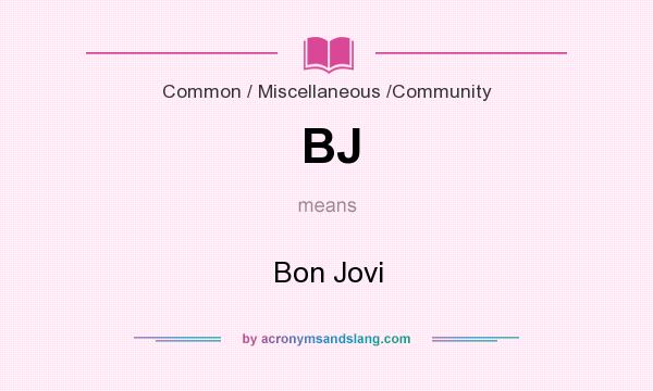 What does BJ mean? It stands for Bon Jovi
