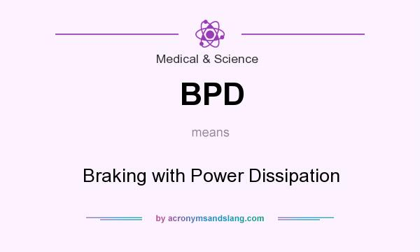 What does BPD mean? It stands for Braking with Power Dissipation