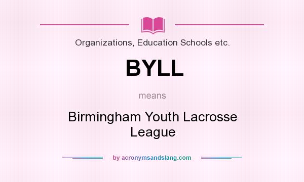 What does BYLL mean? It stands for Birmingham Youth Lacrosse League