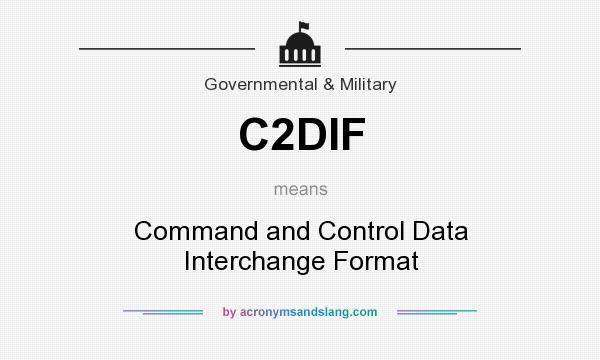 What does C2DIF mean? It stands for Command and Control Data Interchange Format