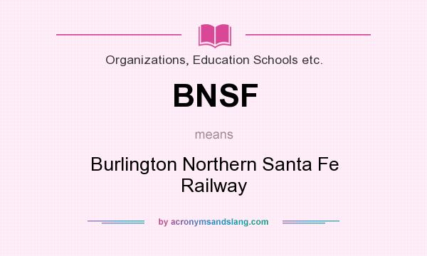 What does BNSF mean? It stands for Burlington Northern Santa Fe Railway