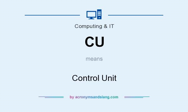 What does CU mean? It stands for Control Unit