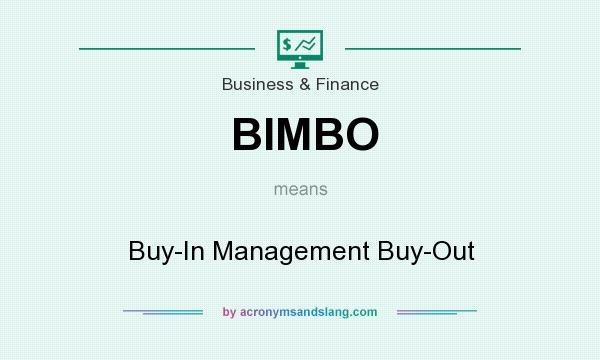 What does BIMBO mean? It stands for Buy-In Management Buy-Out