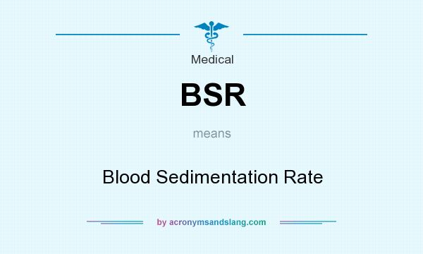 What does BSR mean? It stands for Blood Sedimentation Rate