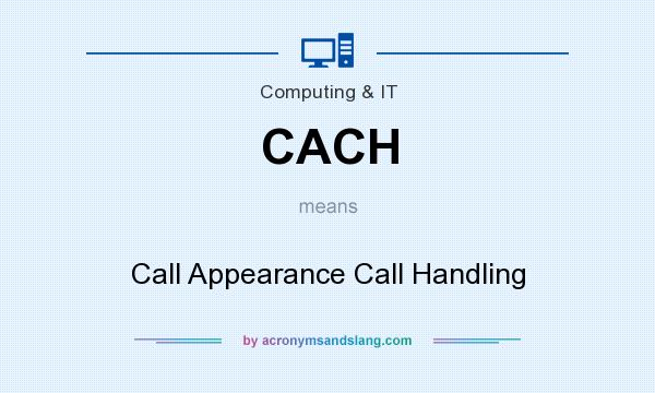 What does CACH mean? It stands for Call Appearance Call Handling
