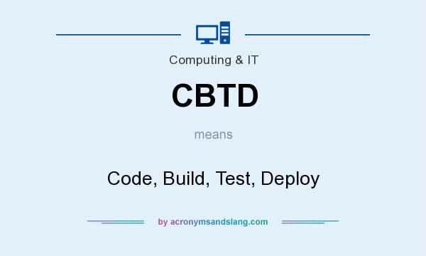 What does CBTD mean? It stands for Code, Build, Test, Deploy