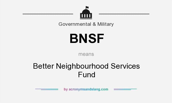 What does BNSF mean? It stands for Better Neighbourhood Services Fund