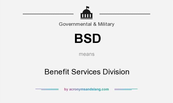 What does BSD mean? It stands for Benefit Services Division