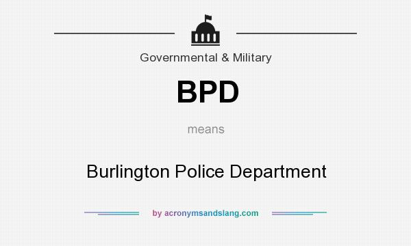 What does BPD mean? It stands for Burlington Police Department