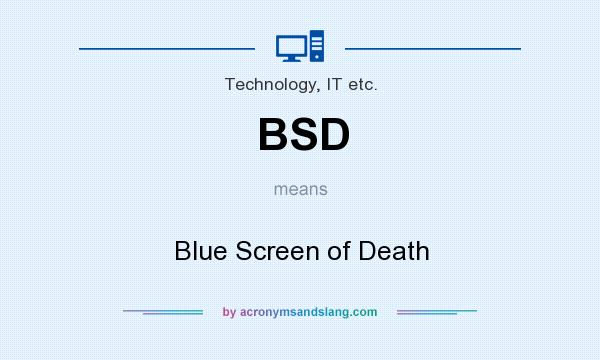 What does BSD mean? It stands for Blue Screen of Death